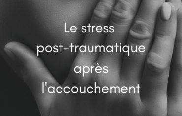 Le stress post-traumatique après l'accouchement