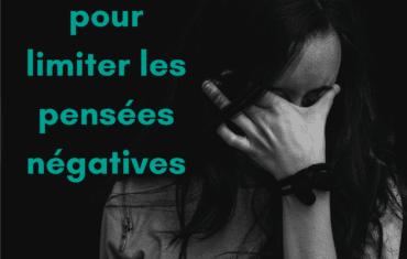 Pensées négatives: 4 conseils pour limiter les pensées négatives